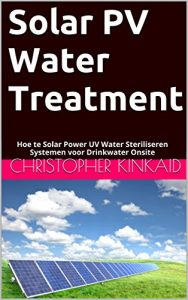 Baixar Solar PV Water Treatment: Hoe te Solar Power UV Water Steriliseren Systemen voor Drinkwater Onsite (Dutch Edition) pdf, epub, eBook