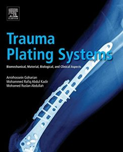 Baixar Trauma Plating Systems: Biomechanical, Material, Biological, and Clinical Aspects pdf, epub, eBook