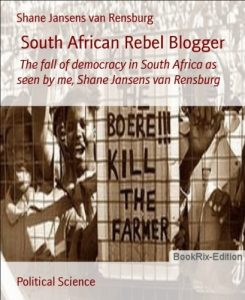 Baixar South African Rebel Blogger: The fall of democracy in South Africa as seen by me, Shane Jansens van Rensburg (English Edition) pdf, epub, eBook
