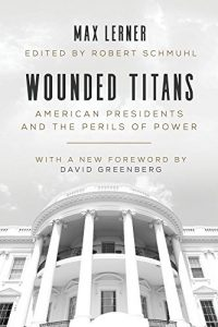 Baixar Wounded Titans: American Presidents and the Perils of Power pdf, epub, eBook