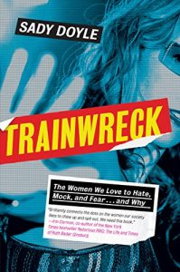 Baixar Trainwreck: The Women We Love to Hate, Mock, and Fear . . . and Why pdf, epub, eBook
