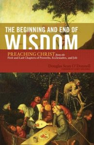 Baixar The Beginning and End of Wisdom (Foreword by Sidney Greidanus): Preaching Christ from the First and Last Chapters of Proverbs, Ecclesiastes, and Job pdf, epub, eBook