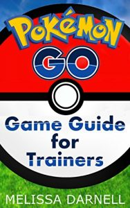 Baixar Pokemon Go Game Guide for Trainers: Learn How to Play the Pokemon Go App Like a Pro (English Edition) pdf, epub, eBook