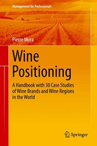 Baixar Wine Positioning: A Handbook with 30 Case Studies of Wine Brands and Wine Regions in the World (Management for Professionals) pdf, epub, eBook