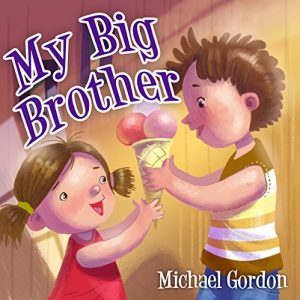 Baixar My Big Brother: (Children's book about a Little Boy Who Loves His Baby Sister, Picture Books, Preschool Books, Ages 3-5, Baby Books, Kids Book, Bedtime Story) (English Edition) pdf, epub, eBook