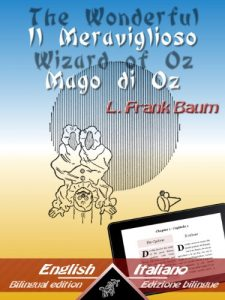 Baixar The Wonderful Wizard of Oz – Il Meraviglioso Mago di Oz: Bilingual parallel text – Bilingue con testo inglese a fronte: English – Italian / Inglese – Italiano … Easy Reader Vol. 1) (Italian Edition) pdf, epub, eBook