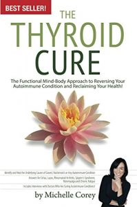 Baixar The Thyroid Cure: The Functional Mind-Body Approach to Reversing Your Autoimmune Condition and Reclaiming Your Health! (English Edition) pdf, epub, eBook