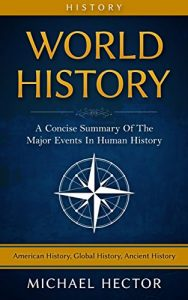 Baixar World History: A Concise Guide To The Major Events In – Human History (American History, Global History, Ancient History) (American Revolution, French … Of The World Book 1) (English Edition) pdf, epub, eBook