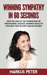 Baixar Winning Sympathy in 60 Seconds: How you can lay the foundation for professional success, business deals or your next date in less than 60 seconds. (English Edition) pdf, epub, eBook