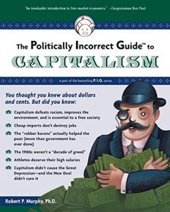 Baixar The Politically Incorrect Guide to Capitalism (The Politically Incorrect Guides) pdf, epub, eBook
