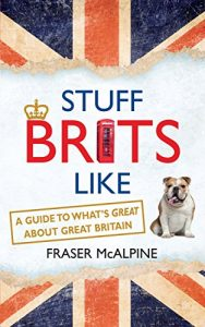Baixar Stuff Brits Like: A Guide to What's Great about Great Britain (English Edition) pdf, epub, eBook