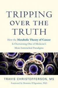 Baixar Tripping over the Truth: How the Metabolic Theory of Cancer Is Overturning One of Medicine's Most Entrenched Paradigms pdf, epub, eBook