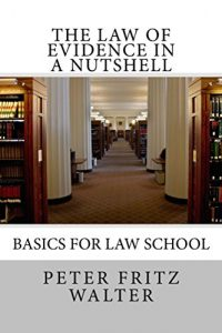 Baixar The Law of Evidence in a Nutshell: Basics for Law School (Scholarly Articles Book 1) (English Edition) pdf, epub, eBook