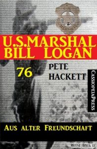 Baixar U.S.Marshal Bill Logan Band 76: Aus alter Freundschaft (German Edition) pdf, epub, eBook