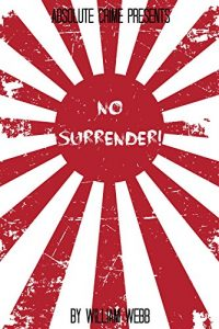 Baixar No Surrender!: Seven Japanese WWII Soldiers Who Refused to Surrender After the War (English Edition) pdf, epub, eBook
