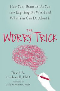 Baixar The Worry Trick: How Your Brain Tricks You into Expecting the Worst and What You Can Do About It pdf, epub, eBook