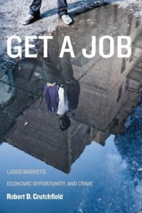 Baixar Get a Job: Labor Markets, Economic Opportunity, and Crime (New Perspectives in Crime, Deviance, and Law) pdf, epub, eBook