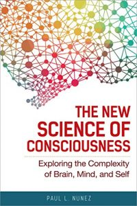 Baixar The New Science of Consciousness: Exploring the Complexity of Brain, Mind, and Self pdf, epub, eBook