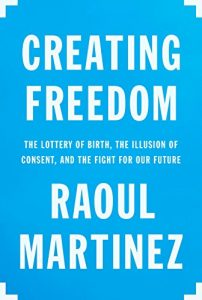 Baixar Creating Freedom: The Lottery of Birth, the Illusion of Consent, and the Fight for Our Future pdf, epub, eBook