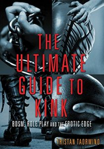 Baixar The Ultimate Guide to Kink: BDSM, Role Play and the Erotic Edge (English Edition) pdf, epub, eBook