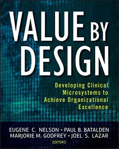 Baixar Value by Design: Developing Clinical Microsystems to Achieve Organizational Excellence pdf, epub, eBook