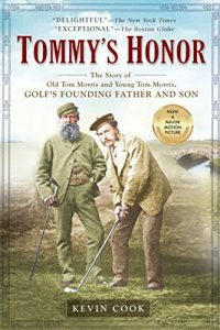 Baixar Tommy's Honor: The Story of Old Tom Morris and Young Tom Morris, Golf's Founding Father and Son pdf, epub, eBook