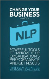 Baixar Change Your Business with NLP: Powerful tools to improve your organisation's performance and get results pdf, epub, eBook