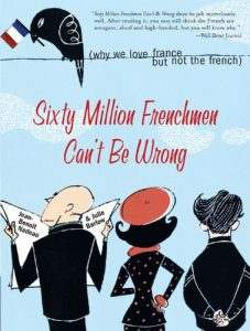 Baixar Sixty Million Frenchmen Can't Be Wrong: Why We Love France but Not the French pdf, epub, eBook