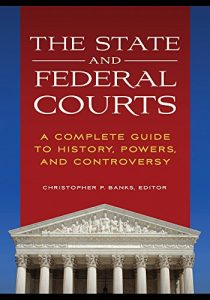 Baixar The State and Federal Courts: A Complete Guide to History, Powers, and Controversy pdf, epub, eBook