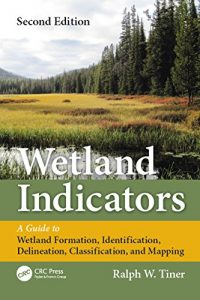 Baixar Wetland Indicators: A Guide to Wetland Formation, Identification, Delineation, Classification, and Mapping, Second Edition pdf, epub, eBook