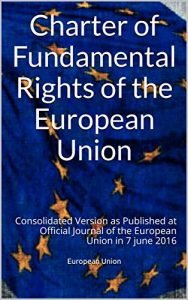 Baixar Charter of Fundamental Rights of the European Union: Consolidated Version as Published at Official Journal of the European Union in 7 june 2016 (International Law) (English Edition) pdf, epub, eBook