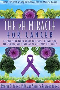 Baixar The PH Miracle for Cancer: Discover the Truth about the Cause, Prevention, Treatments, and Reversal of ALL Types of Cancers (English Edition) pdf, epub, eBook