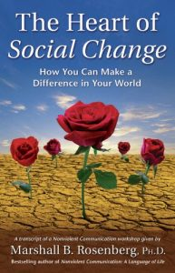 Baixar The Heart of Social Change: How to Make a Difference in Your World (Nonviolent Communication Guides) pdf, epub, eBook