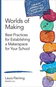 Baixar Worlds of Making: Best Practices for Establishing a Makerspace for Your School (Corwin Connected Educators Series) pdf, epub, eBook