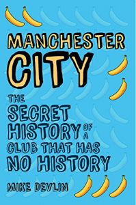 Baixar Manchester City: The Secret History of a Club That Has No History (English Edition) pdf, epub, eBook