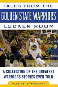 Baixar Tales from the Golden State Warriors Locker Room: A Collection of the Greatest Warriors Stories Ever Told (Tales from the Team) pdf, epub, eBook