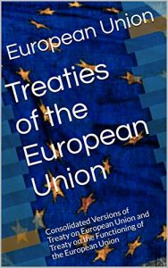 Baixar Treaties of the European Union: Consolidated Versions of  Treaty on European Union and Treaty on the Functioning of the European Union (International Law Book 3) (English Edition) pdf, epub, eBook