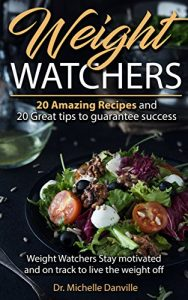 Baixar Weight Watchers: 20 Amazing Recipes And 20 Great Tips to Guarantee Success: Weight Watchers: Stay motivated and on track to live the weight off (English Edition) pdf, epub, eBook