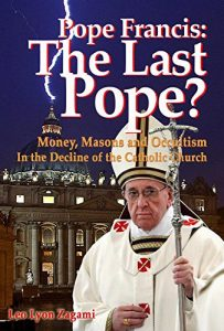 Baixar Pope Francis: The Last Pope?: Money, Masons and Occultism in the Decline of the Catholic Church (English Edition) pdf, epub, eBook