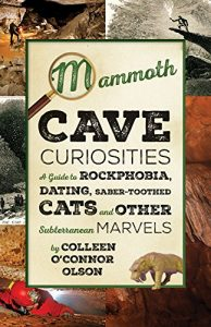 Baixar Mammoth Cave Curiosities: A Guide to Rockphobia, Dating, Saber-toothed Cats, and Other Subterranean Marvels pdf, epub, eBook