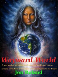 Baixar Wayward World: A new kind of hero must change the course of history to save earth from destruction a thousand years in the future. (English Edition) pdf, epub, eBook