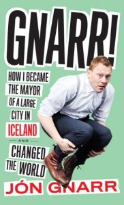 Baixar Gnarr: How I Became the Mayor of a Large City in Iceland and Changed the World pdf, epub, eBook