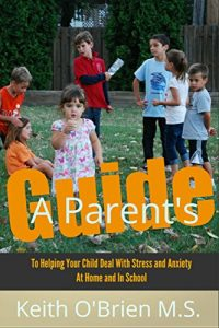 Baixar The Ultimate Guide for Parents: How to Help Your Child Overcome Stress and Anxiety at Home and in School (English Edition) pdf, epub, eBook