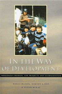 Baixar In the Way of Development: Indigenous Peoples, Life Projects and Globalization pdf, epub, eBook