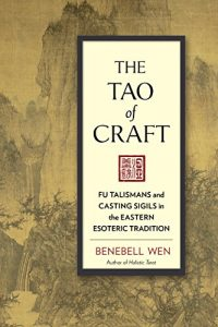 Baixar The Tao of Craft: Fu Talismans and Casting Sigils in the Eastern Esoteric Tradition pdf, epub, eBook