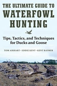 Baixar The Ultimate Guide to Waterfowl Hunting: Tips, Tactics, and Techniques for Ducks and Geese pdf, epub, eBook