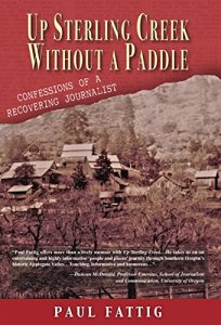 Baixar Up Sterling Creek Without a Paddle: Confessions of a Recovering Journalist (English Edition) pdf, epub, eBook