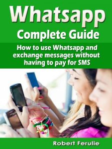 Baixar Whatsapp – Complete Guide: How to use Whatsapp and exchange messages without  having to pay for SMS (English Edition) pdf, epub, eBook
