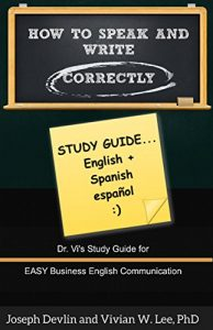 Baixar How to Speak and Write Correctly: Study Guide (Translated) in English and Spanish: Dr. Vi's Study Guide for Easy Business English Communication (Spanish Edition) pdf, epub, eBook