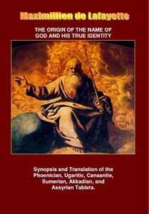 Baixar THE ORIGIN OF THE NAME OF GOD AND HIS TRUE IDENTITY. Synopsis and Translation of the Phoenician, Ugaritic, Canaanite, Sumerian, Akkadian, and Assyrian Tablets. (English Edition) pdf, epub, eBook